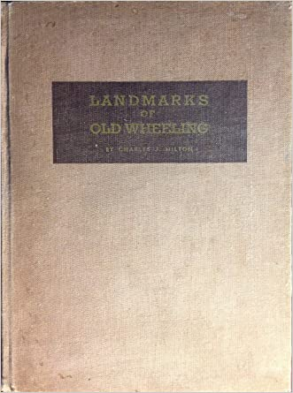 Landmarks of Old Wheeling and Surrounding Country: A Record of Post-Colonial Wheeling