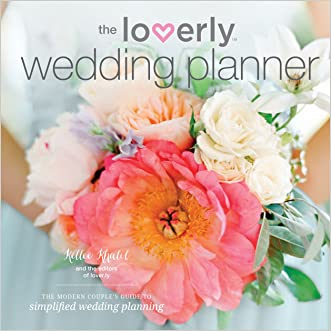 The Loverly Wedding Planner: The Modern Couple's Guide to Simplified Wedding Planning