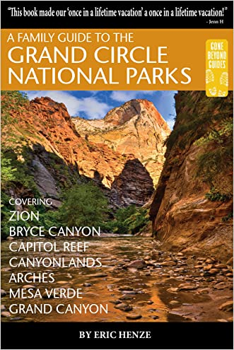 A Family Guide to the Grand Circle National Parks: Covering Zion, Bryce Canyon, Capitol Reef, Canyonlands, Arches, Mesa Verde and Grand Canyon written by Eric Henze