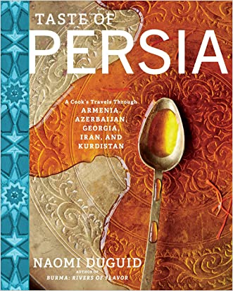 Taste of Persia: A Cook's Travels Through Armenia, Azerbaijan, Georgia, Iran, and Kurdistan