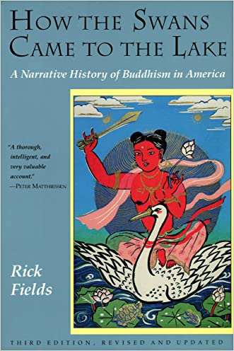 How the Swans Came to the Lake: A Narrative History of Buddhism in America written by Rick Fields