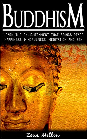 Buddhism: Learn the Enlightenment That Brings Peace. -  Happiness, Mindfulness,  Meditation & Zen (FREE BONUS & FREE GIFT) (Mindfulness Enlightened, Wisdom, Philosophy, Karma)