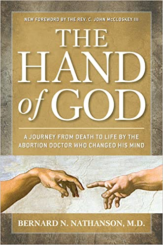Hand of God: A Journey from Death to Life by The Abortion Doctor Who Changed His Mind