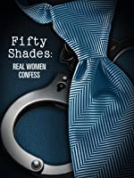 Fifty Shades: Real Women Confess