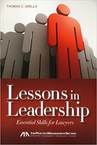 Lessons in Leadership: Essential Skills for Lawyers written by Thomas C. Grella