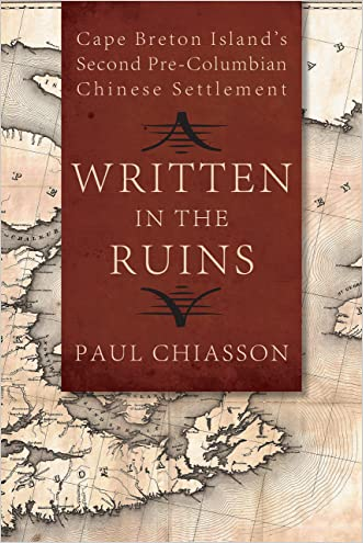 Written in the Ruins: Cape Breton Island's Second Pre-Columbian Chinese Settlement written by Paul Chiasson