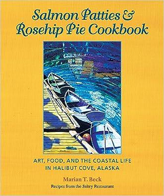 Salmon Patties & Rosehip Pie Cookbook: Art, Food, and the Coastal Life in Halibut Cove, Alaska