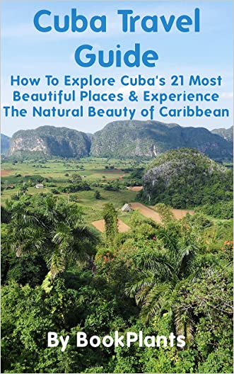 The Cuba Travel Guide: How To Explore Cuba's 21 Most Beautiful Places & Experience The Natural Beauty of Caribbean