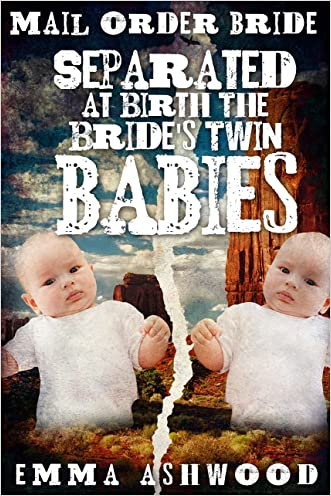 Mail Order Bride: Separated at Birth The Bride's Twin Babies (Historical Western Romance) (Brides and Babies Historical Romance Series) written by Emma Ashwood