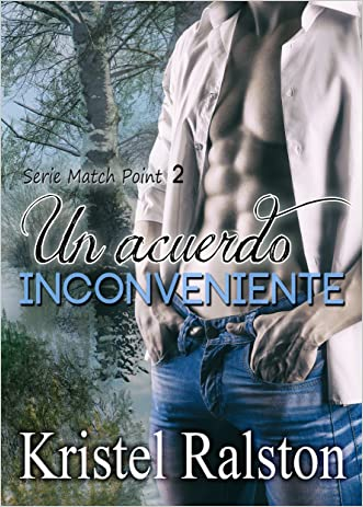 Un acuerdo inconveniente (Match Point nº 2) (Spanish Edition) written by Kristel Ralston
