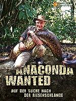 Anaconda Wanted - Auf der Suche nach der Riesenschlange