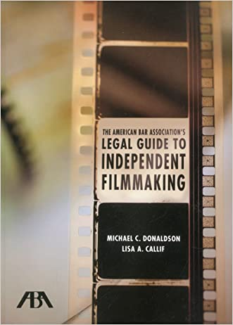The American Bar Association's Legal Guide to Independent Filmmaking, with CD-ROM written by Lisa A. Callif