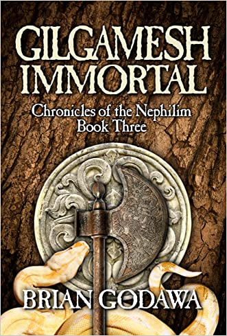 Gilgamesh Immortal (Chronicles of the Nephilim Book 3) written by Brian Godawa