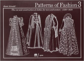 Patterns of Fashion 3: The Cut and Construction of Clothes for Men and Women C. 1560-1620 written by Janet Arnold