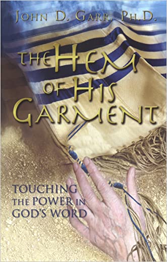 The Hem of His Garment: Touching the Power in God's Word written by John D. Garr