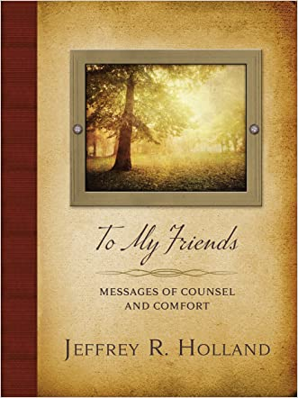 To My Friends: Messages of Counsel and Comfort