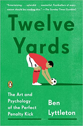 Twelve Yards: The Art and Psychology of the Perfect Penalty Kick written by Ben Lyttleton
