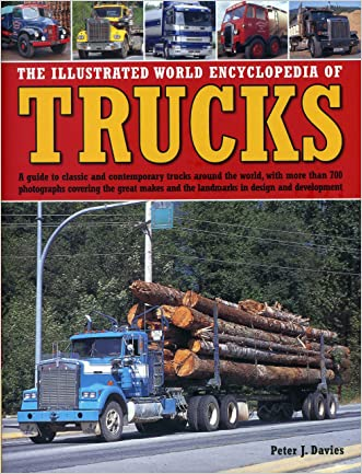 The Illustrated World Encyclopedia of Trucks: A Guide to Classic and Contemporary Trucks Around the World, with More than 700 Photographs Covering the ... and the Landmarks in Design and Development