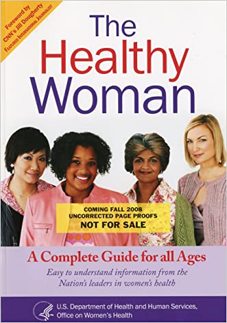 The Healthy Woman: A Complete Guide for All Ages written by HHS Office on Women%27s Health