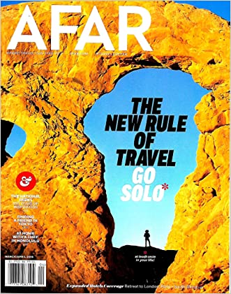 AFAR Magazine March / April 2016 The New Rule Of Travel GO SOLO, National Parks