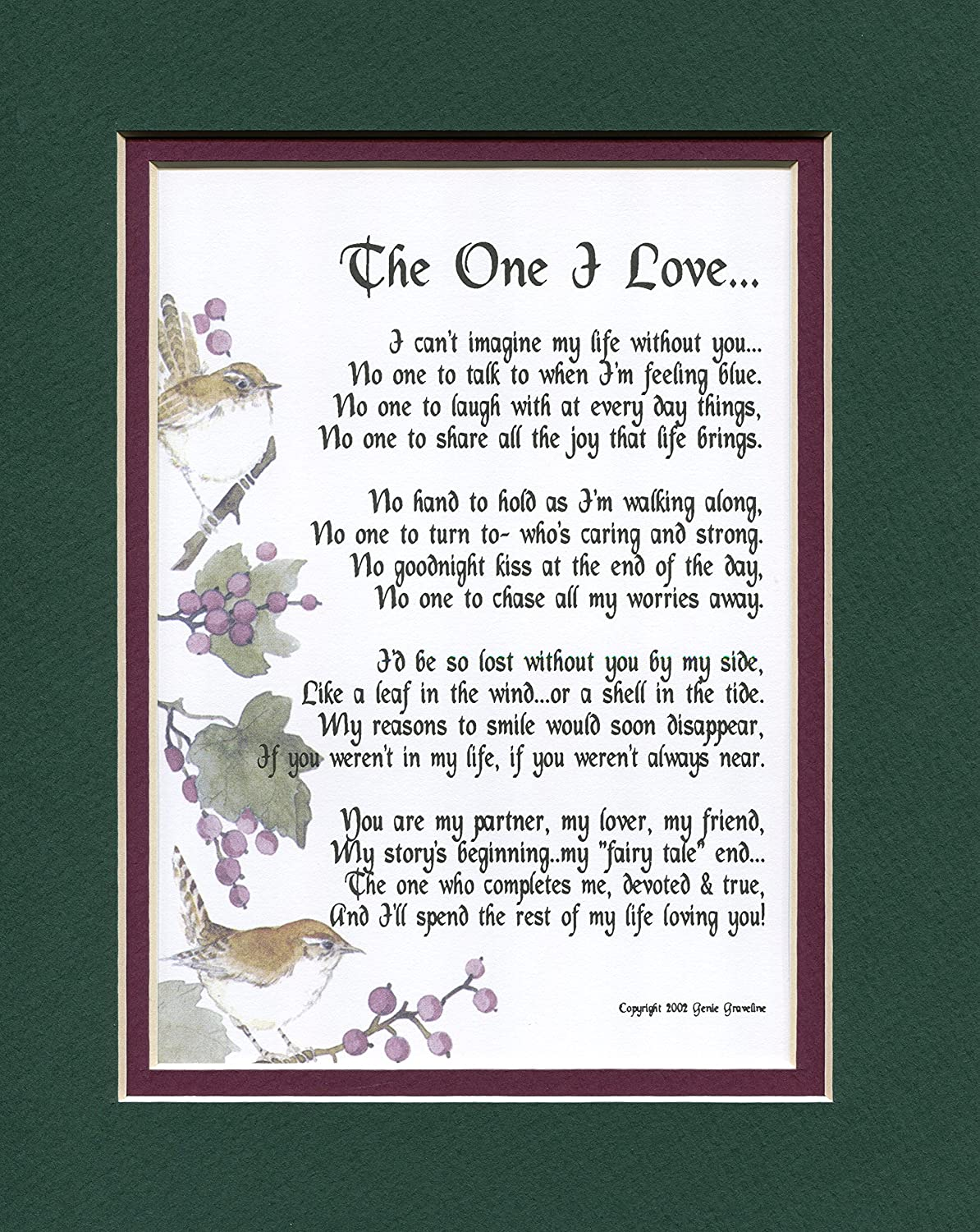 The One I Love A Sentimental Gift For A Wife, Husband, Girlfriend Or Boyfriend. Touching 8x10 Poem, Double-matted In Dark Green/Burgundy, And Enhanced With Watercolor Graphics.