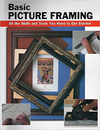 Basic Picture Framing: All the Skills and Tools You Need to Get Started (How To Basics) written by Amy Cooper