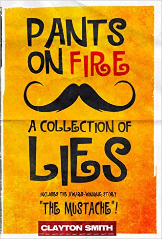 Pants on Fire: A Collection of Lies written by Clayton Smith