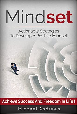Mindset: Actionable Strategies to Develop a Positive Mindset - Achieve Success and Freedom in Life (Mindset, Positive Mindset)