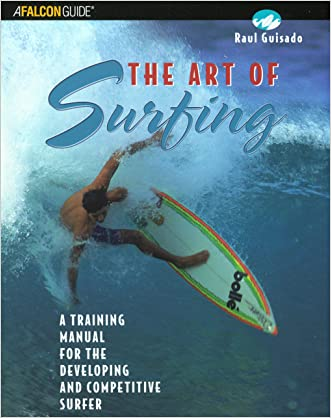 The Art of Surfing: A Training Manual for the Developing and Competitive Surfer (Surfing Series) written by Raul Guisado