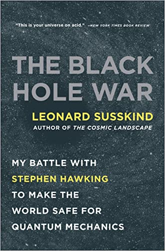The Black Hole War: My Battle with Stephen Hawking to Make the World Safe for Quantum Mechanics written by Leonard Susskind