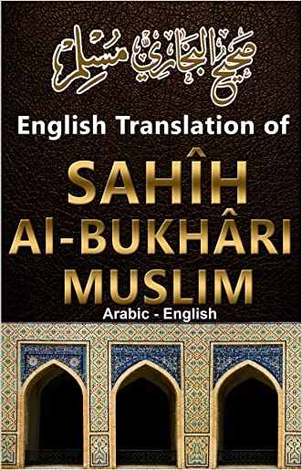 English Translation Hadith of Sahih Bukhari and Muslim: English - Arabic written by Imam Bukhari Muslim