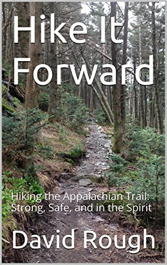 Hike It Forward: Hiking the Appalachian Trail: Strong, Safe, and in the Spirit