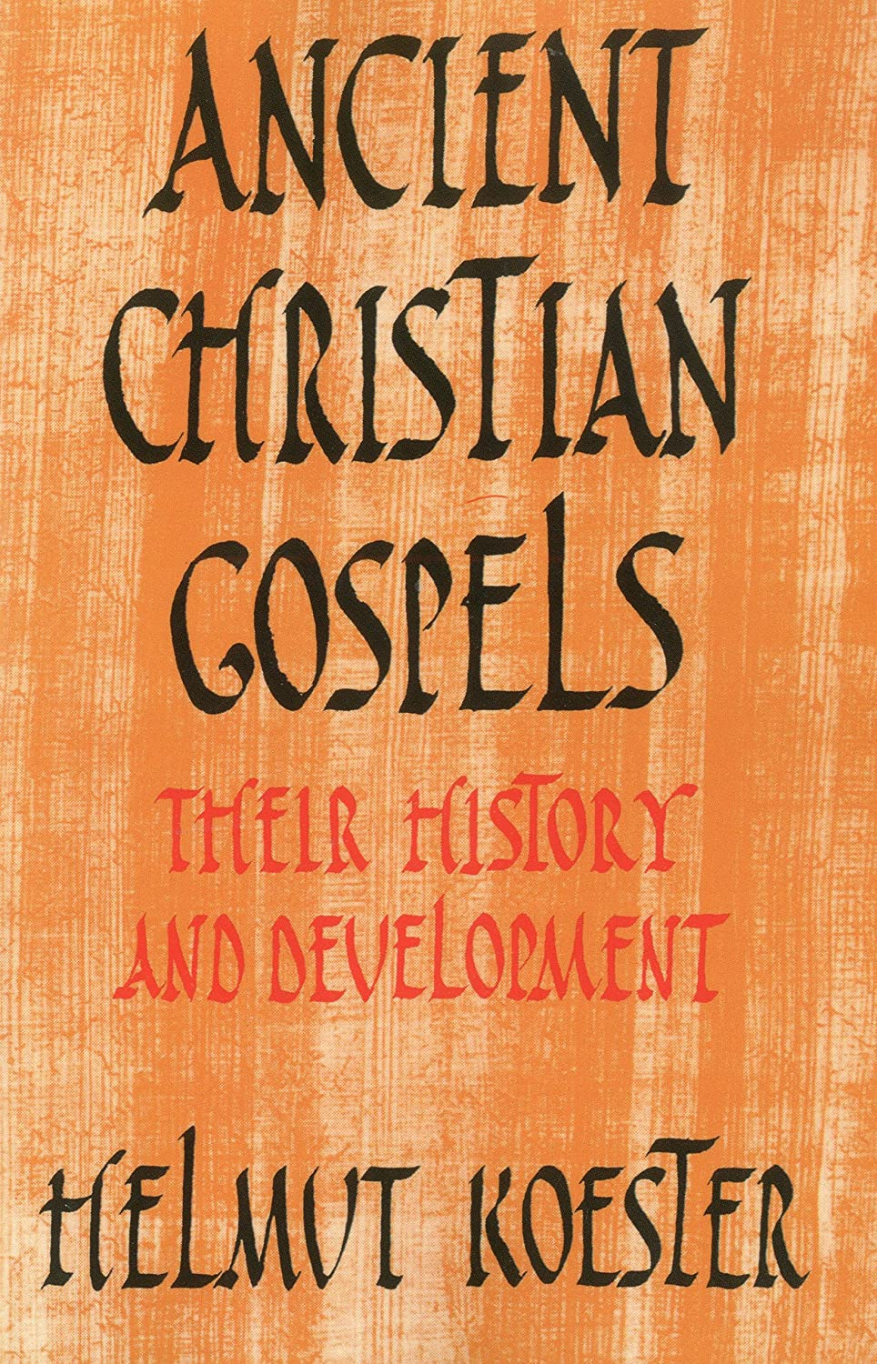 Ancient Christian Gospels: Their History and Development Helmut Koester