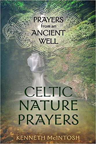 Celtic Nature Prayers Volume 1: Prayers from an Ancient Well written by Kenneth McIntosh