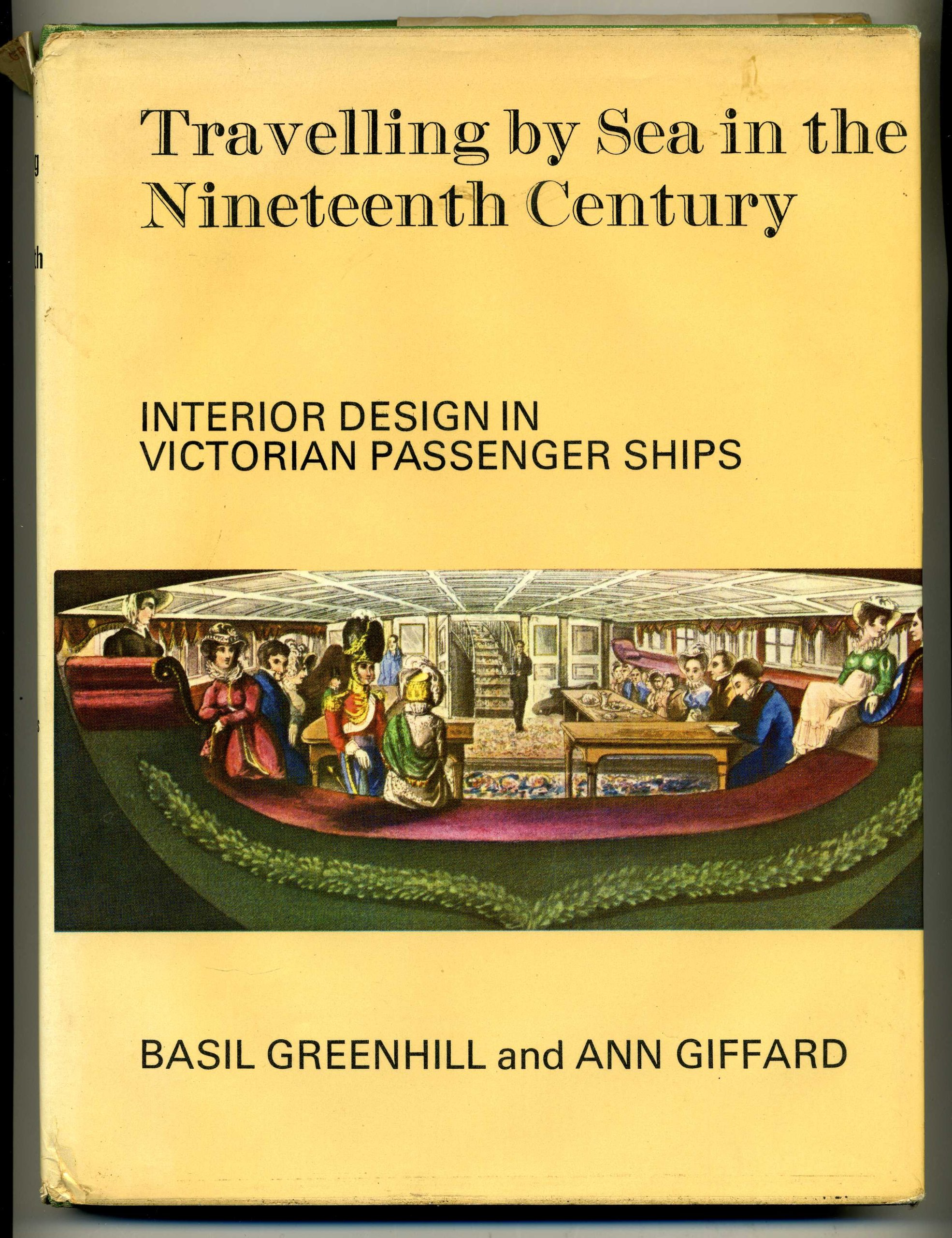 Travelling by Sea in the Nineteenth Century: Interior Design in Victorian Passenger Ships, Greenhill, Basil; Giffard, Ann