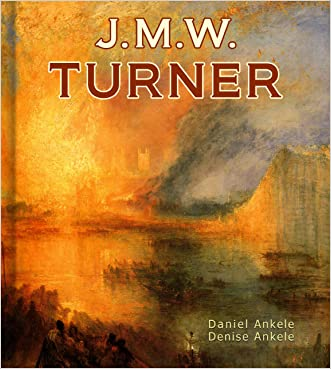 Joseph Mallord William Turner: 150 Romantic Paintings - Romanticism written by Daniel Ankele