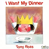 Ross, Tony: I Want My Dinner