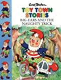 Blyton, Enid: Big Ears and the Naughty Trick (Toy Town Stories)