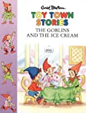 Blyton, Enid: The Goblins and the Ice-cream (Toy Town Stories)
