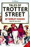 Hughes, Shirley: Tales of Trotter Street: Complete & Unabridged