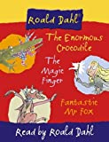 Dahl, Roald: Three Favourite Stories: Complete & Unabridged: The Enormous Crocodile WITH Fantastic Mr Fox AND The Magic Finger