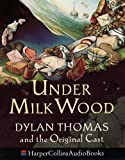 Thomas, Dylan: Under Milk Wood: Dylan Thomas & the Original Cast