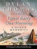 Thomas, Dylan: Quite Early One Morning and Other Memories: Complete & Unabridged
