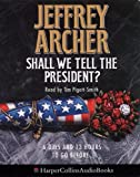 Archer, Jeffrey: Shall We Tell the President?: 6 Days and 13 Hours to Go Before