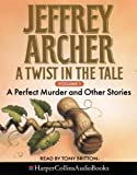 Archer, Jeffrey: A Twist in the Tale: A Perfect Murder and Other Stories (v. 1)