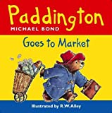 Bond, Michael: Paddington Goes to Market (Paddington)