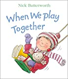 Butterworth, Nick: When We Play Together (Collins Baby & Toddler)