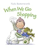 Butterworth, Nick: When We Go Shopping