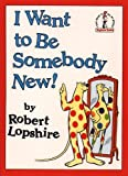 Lopshire, Robert: I Want to Be Somebody New