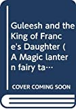 Philip, Neil: Guleesh and the King of France's Daughter (A Magic Lantern Fairy Tale)